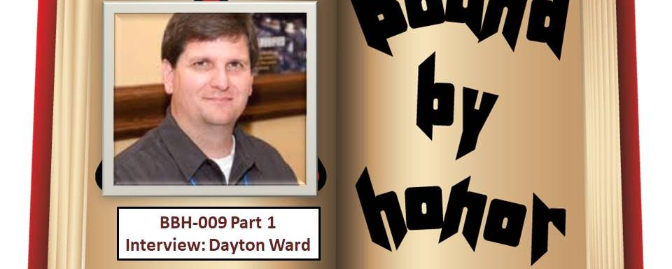 Bound By Honor – 009 Part 1: Interview with Dayton Ward